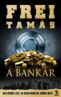 Frei Tamás: A Bankár - Milliárdos lesz, ha Magyarország csődbe megy