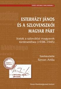 Simon Attila (szerk.): Esterházy János és a szlovenszkói Magyar Párt - Iratok a szlovákiai magyarok történetéhez (1938-1945)
