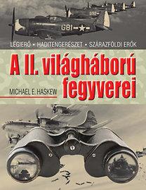 Michael E. Haskew: A II. világháború fegyverei