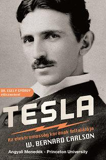 W. Bernard Carlson: Tesla - Az elektromos korszak feltalálója - Dr. Egely György előszavával