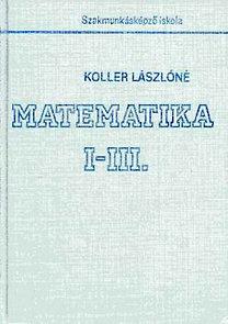 Koller Lászlóné: Matematika I-III.