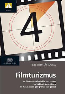 Dr. Irimiás Anna: Filmturizmus - A filmek és televíziós sorozatok turisztikai szerepének és hatásainak vizsgálata