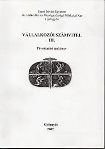 Kurcsinka Tamásné, Helgertné Szabó Ilona: Vállakozói számvitel III. - Szent István Egyetem GMFK Gyöngyös (Távoktatási tankönyv)
