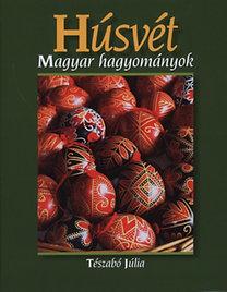Tészabó Júlia: Húsvét - Magyar hagyományok
