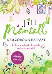 Jill Mansell: Nem zörög a haraszt - Lehet a szíved okosabb, mint az eszed?