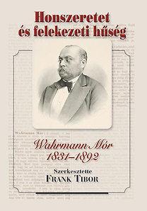 Frank Tibor (szerk.): Honszeretet és felekezeti hűség - Wahrmann Mór 1831-1892