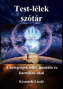 Késmárki László: Test-lélek szótár - A betegségek lelki, mentális és karmikus okai
