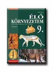 Gálik Ágnes Dr.: Élő környezetem - Az állatok és növények teste... - TK 9.o. PK-00509