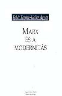 Fehér Ferenc, Heller Ágnes: Marx és a modernitás