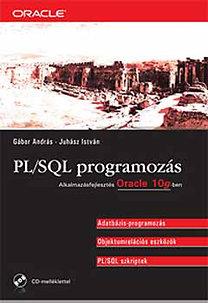 Juhász István, Gábor András: PL/SQL programozás - Alkalmazásfejlesztés Oracle 10 g-ben