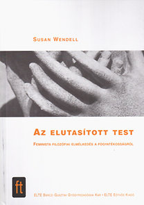 Susan Wendell: Az elutasított test - Feminista filozófiai elmélkedés a fogyatékosságról