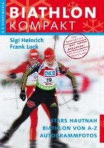 Heinrich, Sigi - Luck, Frank: Biathlon Kompakt