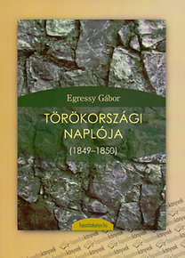 Egressy Gábor: Törökországi naplója - 1849–1850