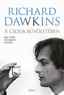 Richard Dawkins: A csoda bűvöletében - Egy tudós lenyűgöző életútja