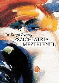 Dr. Szegő György: Pszichiátria meztelenül