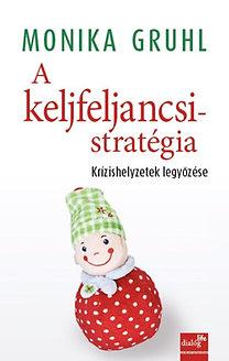 Monika Grul: A keljfeljancsi-stratégia - Krízishelyzetek legyőzése