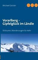 Geisler, Michael: Vorarlberg - Gipfelglück im Ländle