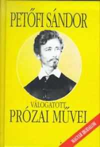 Petőfi Sándor: Petőfi Sándor válogatott prózai művei