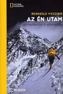 Reinhold Messner: Az én utam - Egy határhódító számvetése