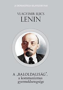 """Vlagyimir Iljics Lenin: A """"baloldaliság"""" a kommunizmus gyermekbetegsége"""