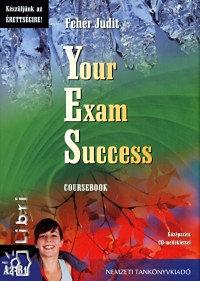 Fehér Judit: Your Exam Success. Coursebook. Középszint CD-melléklettel