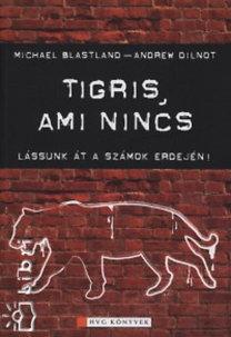 Andrew Dilnot, Michael Blastland: Tigris, ami nincs - Lássunk át a számok erdején!