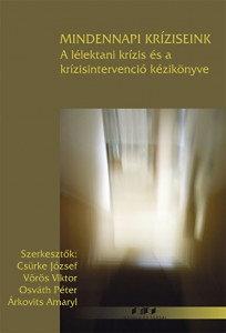 Vörös Viktor, Csürke József, Osváth Péter: Mindennapi kríziseink - A lélektani krízis és a krízisintervenció kézikönyve