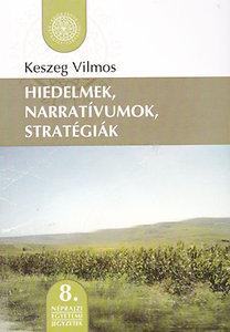 Keszeg Vilmos: Hiedelmek, narratívumok, stratégiák