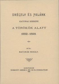 Matunák Mihály: Drégely és Palánk katonai szerepe a török alatt