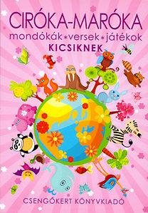 Péter Kinga, Imre Zsuzsánna: Ciróka-maróka - Mondókák, versek, játékok kicsiknek - Mondókák, versek, játékok kicsiknek