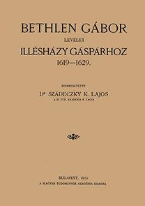 Dr. Szádeczky K. Lajos: Bethlen Gábor levelei Illésházy Gáspárhoz 1619-1629