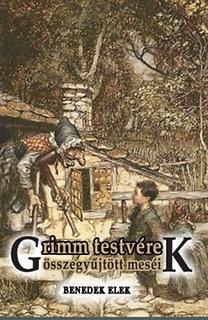 Benedek Elek: Grimm testvérek összegyüjtött meséi