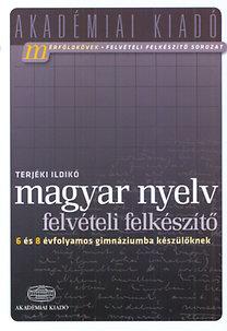 Terjéki Ildikó: Magyar nyelv - Felvételi felkészítő  6 és 8 évfolyamos gimnáziumba készülőknek