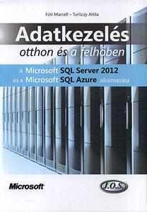 Turóczy Attila, Fóti Marcell: Adatkezelés otthon és a felhőben - A Microsoft SQL Server 2012 és a Microsoft SQL Azure alkalmazása