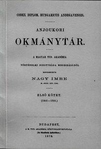 Nagy Imre: Anjoukori okmánytár I. Codex Diplomaticus Hungaricus Andegavensis