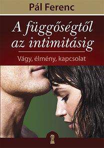 Pál Ferenc: A függőségtől az intimitásig - Vágy, élmény, kapcsolat