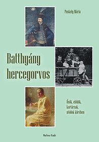 Puskely Mária: Batthyány hercegorvos - Ősök, elődök, kortársak, utódok körében