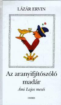 Lázár Ervin-Ámi Lajos: Az aranyifjítószóló madár