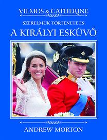 Andrew Morton: Vilmos & Catherine - Szerelmük története és a királyi esküvő