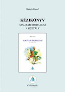 Dr. Balogh József: Kézikönyv Magyar irodalom 5.o.