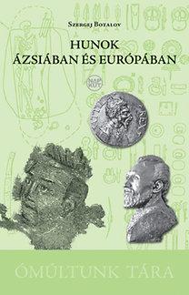 Szergej Botalov: Hunok Ázsiában és Európában - A hun-szarmata etnokulturális keveredés régészeti-történeti problematikája