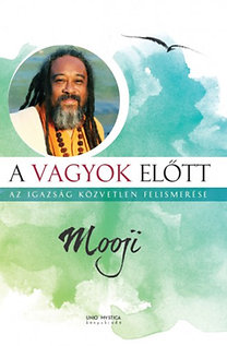 Mooji: A vagyok előtt - Az igazság közvetlen felismerése