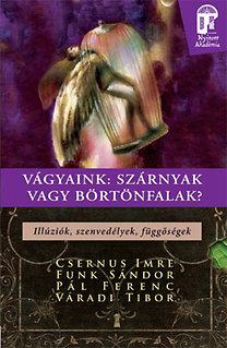 Váradi, Dr. Csernus Imre, Funk, Pál: Vágyaink: szárnyak vagy börtönfalak - Illúziók, szenvedélyek, függőségek