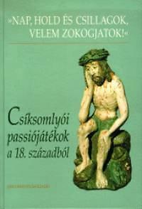 Demeter Júlia (szerk.): Csíksomlyói passiójátékok a 18. századból