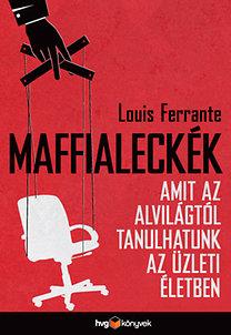 Louis Ferrante: Maffialeckék - Amit az alvilágtól tanulhatunk az üzleti életben