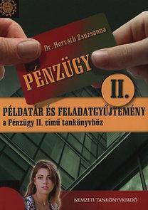 Dr. Horváth Zsuzsanna: Pénzügy II. - Példatár és feladatgyűjtemény a Pénzügy II. című tankönyvhöz - Példatár