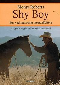 Monty Roberts: Shy Boy - Egy vad musztáng megszelídítése