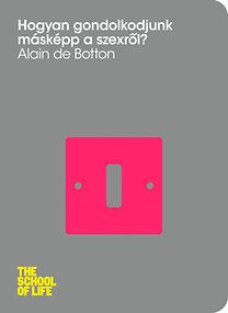 Alain De Botton: Hogyan gondolkodjunk másképp a szexről?
