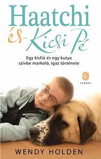 Wendy Holden: Haatchi és Kicsi Pé - Egy kisfiú és egy kutya szívbe markoló, igaz története