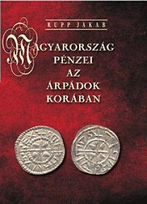 Rupp Jakab: Magyarország pénzei az Árpádok korában